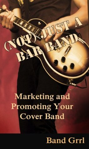 (Not) Just a Bar Band: Marketing and Promoting Your Cover Band Band Grrl