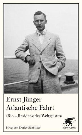 Atlantische Fahrt: »Rio - Residenz des Weltgeistes«  by  Ernst Jünger
