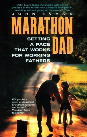 Marathon Dad:: Setting A Pace That Works For Working Fathers  by  John Evans
