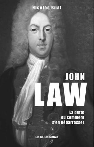 John Law, La dette, ou comment sen débarrasser Nicolas Buat