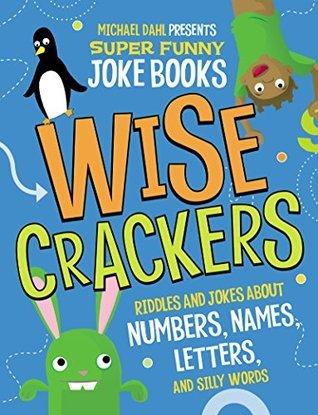 Wise Crackers (Michael Dahl Presents Super Funny Joke Books)  by  Michael Dahl