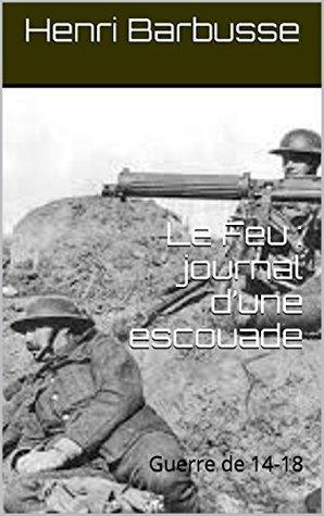 Le Feu : journal dune escouade: Guerre de 14-18 Henri Barbusse