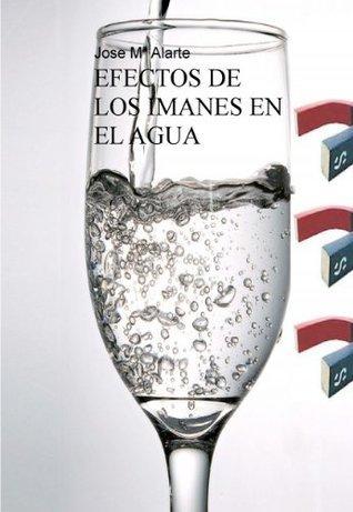 EFECTOS DE LOS IMANES EN EL AGUA  by  Jose Mª Alarte