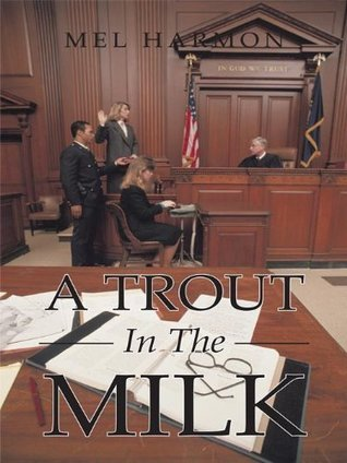 A Trout In The Milk: Profiles In Prosecution  by  Mel Harmon