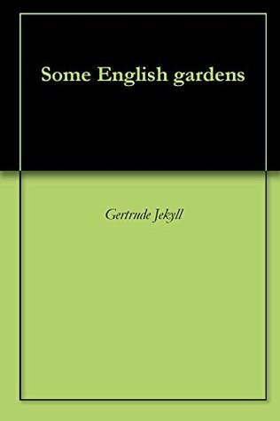 Some English gardens Gertrude Jekyll