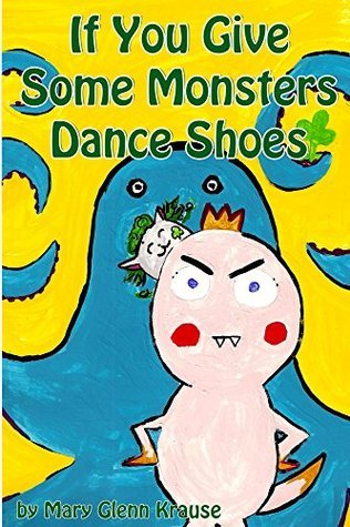 If You Give Some Monsters Dance Shoes  by  Mary Glenn Krause