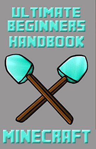 Minecraft (Ultimate Beginners Handbook - Unofficial Guides To Minecraft 1)  by  Lars Petersson