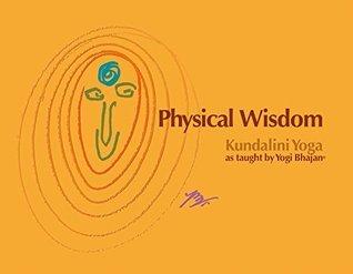 Physical Wisdom: Kundalini Yoga as Taught  by  Yogi Bhajan by Yogi Bhajan
