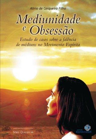 Mediunidade e Obsessão (Série Qualificar Livro 4)  by  Alirio de Cerqueira Filho