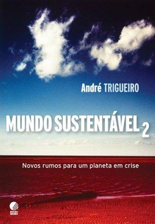 Mundo Sustentável 2  by  André Trigueiro