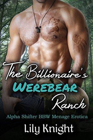Billionaires Werebear Ranch, Book 1: Alpha Shifter BBW Menage Erotica (Billionaires Werebear Ranch, #1)  by  Lily Knight