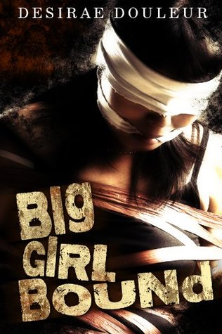 BIG GIRL BOUND  by  Desirae Douleur