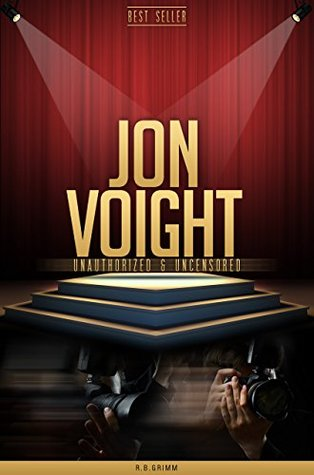 Jon Voight Unauthorized & Uncensored  by  R.B. Grimm