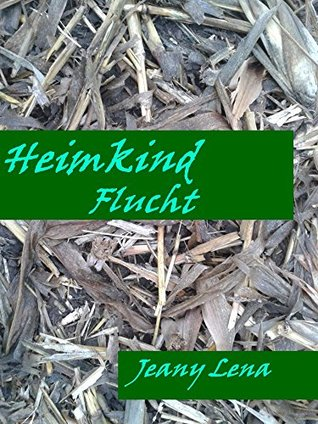 Heimkind Flucht (Heimkind Buch 2)  by  Jeany Lena