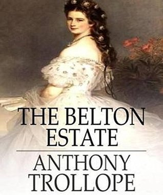 The Belton Estate:  by  Anthony Trollope