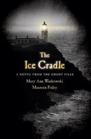 The Ice Cradle : A novel From the Ghost Files  by  Mary Ann Winkowski