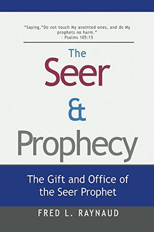 The Seer & Prophecy: The Gift and Office of the Seer Prophet (The Seer Series Book 3) Fred Raynaud