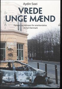 Vrede unge mænd - optøjer og kampen for anerkendelse i et nyt Danmark Aydin Soei