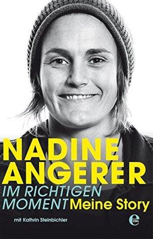 Nadine Angerer - Im richtigen Moment: Meine Story Nadine Angerer