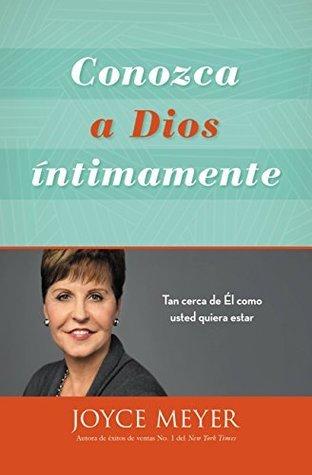 Conozca a Dios íntimamente: Tan cerca de Él como usted quiera estar  by  Joyce Meyer