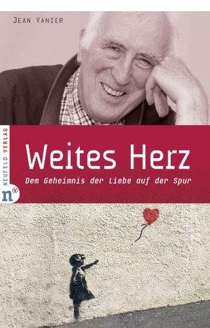 Weites Herz: Dem Geheimnis der Liebe auf der Spur  by  Jean Vanier