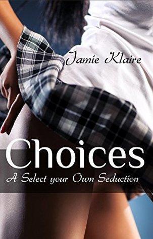 Choices: A Select Your Own Seduction Jamie Klaire
