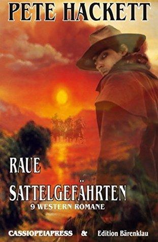 Raue Sattelgefährten - 9 Western Romane: 1116 Taschenbuchseiten Cassiopeiapress Spannung/ Edition Bärenklau  by  Pete Hackett