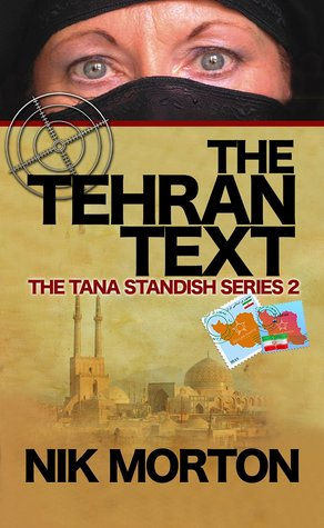 The Tehran Text:( #2 The Tana Standish Spy Series) Nik Morton