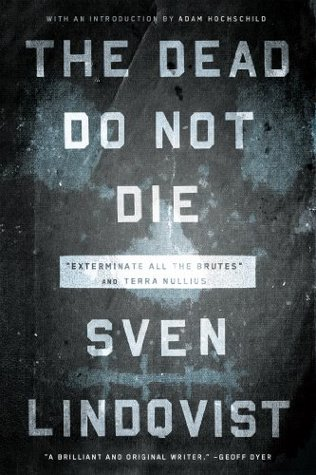 The Dead Do Not Die: Exterminate All the Brutes and Terra Nullius  by  Sven Lindqvist