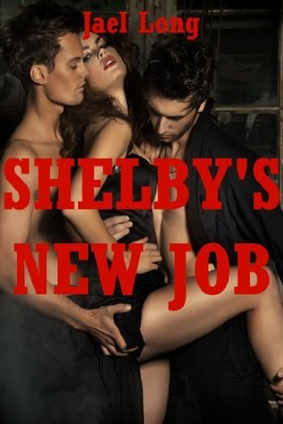 Shelbys New Job (Being a Slut to Get Back!): A Rough Sex Double Team Story  by  Jael Long