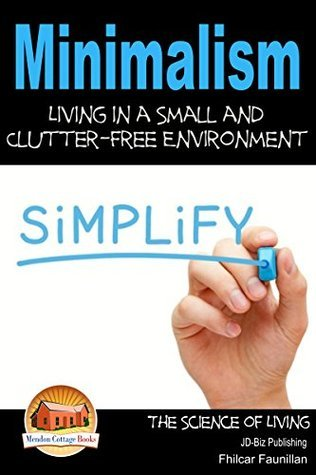 Minimalism - Living in a Small and Clutter-Free Environment  by  Fhilcar Faunillan