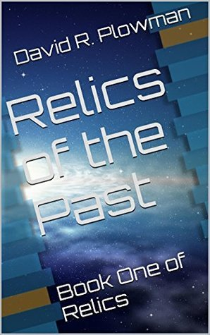 Relics Of The Past: Book One of Relics David R. Plowman