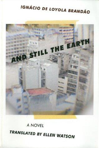 And Still the Earth  by  Ellen Watson Ignácio de Loyola Brandão
