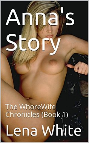 Annas Story: The WhoreWife Chronicles (Book 1) Lena White
