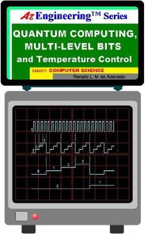Quantum Computing, Multi-Level Bits and Temperature Control (AzEngineering Book 4)  by  Renato L. M. de Azevedo
