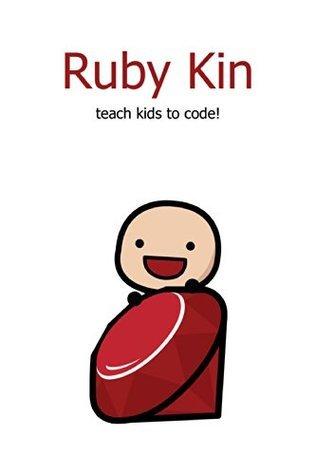 Ruby Kin: Teach kids to code, with Ruby!  by  Doug Wright