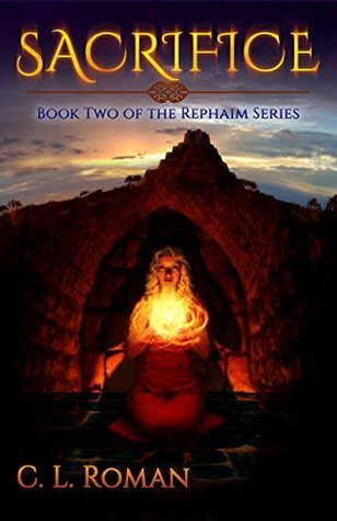 Sacrifice: Book Two of the Rephaim Series  by  C.L. Roman