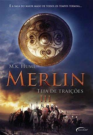 Merlin III - Teia de Traições M.K. Hume