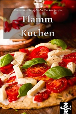 Flammkuchen (Die besten Rezepte der Küchenprofis 6) Peter van Aarken