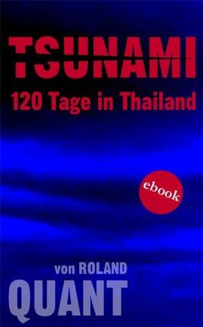 TSUNAMI - 120 Tage in Thailand: Kriminalroman  by  Roland Quant