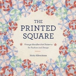 The Printed Square: Vintage Handkerchiefs for Fashion and Design Nicky Albrechtsen