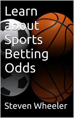 Learn about Sports Betting Odds  by  Steven Wheeler