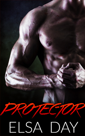 Protector (Sons of Rebellion, #3)  by  Elsa Day