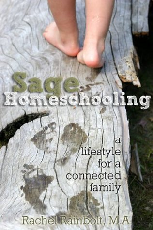 Sage Homeschooling: A Lifestyle for a Connected Family Rachel Rainbolt