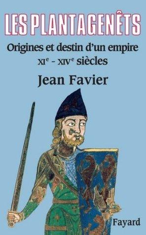 Les Plantagenêts : Origines et destin dun empire (XIe-XIVe siècles) Jean Favier