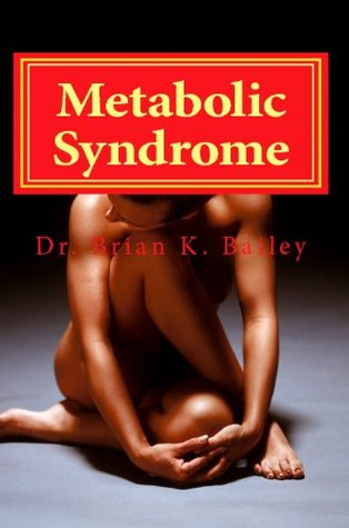 Metabolic Syndrome  by  Brian K. Bailey