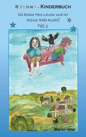 RIONNY-Kinderbuch: Die kleine Hexe Laurin und ihr kleiner Rabe Rudolf: Teil 1 Hiller Marion