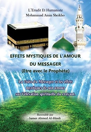 Effets mystiques de lAmour du messager ou etre avec le prophète  by  Mohammad Amin Sheikho