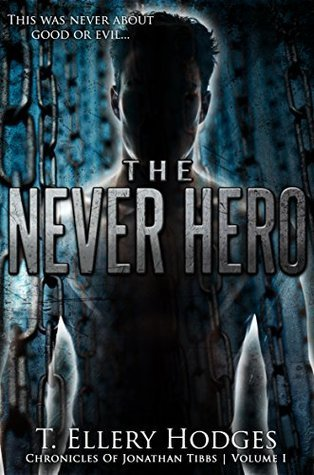The Never Hero (Chronicles Of Jonathan Tibbs #1)  by  T. Ellery Hodges