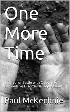 One More Time: A Personal Battle with Obsessive Compulsive Disorder & Depression  by  Paul McKechnie